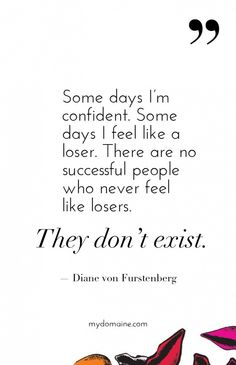 """Some days I'm confident. Some days I feel like a loser. There are no successful people who never feel like losers. They don't exist."" - Diane von Furstenberg // #MyDomaineQUOTES"