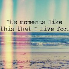 It's moments like this that I live for +++for more quotes about #summer and having #fun, visit http://www.hot-lyts.com/