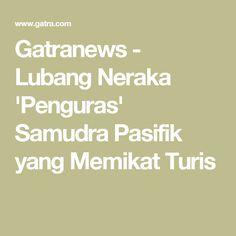 Gatranews - Lubang Neraka 'Penguras' Samudra Pasifik yang Memikat Turis
