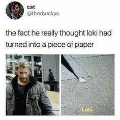 Dude... Loki wouldnt turn into a piece of paper because he knows that you would poke him with ur damn... . . . . . . #loki #lokilaufeyson #godofmischief #tomhiddleston #thor #thorragnarok #avengers #avengersinfinitywar #marvel #mcu #marvelcinematicuniverse #marvelcomics