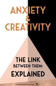 Anxiety & Creativity - The Link Between Them: Explained - Evergray Media