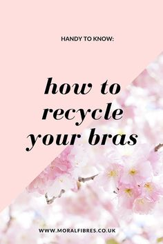 How to recycle your bras to benefit the environment and help disadvantaged women in Africa - so handy to know! Spread the love far and wide!