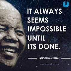 """""""It always seems impossible until its done."""" Nelson Mandela Quotes  Udyomitra"""