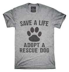 Adopt A Rescue Dog T-Shirts, Hoodies, Tank Tops