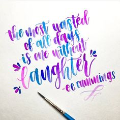 the most wasted of all days is one without laughter. -- e.e. cummings