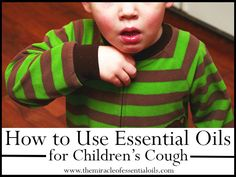 Having coughs as an adult sucks, so it's twice as bad for kids. Here are some essential oils for children's cough and how to use them for quick cough relief.