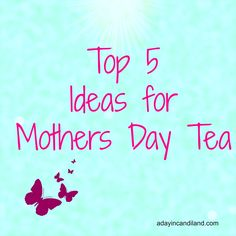 5 Easy Mothers Day Tea Ideas | http://adayincandiland.com/2014/04/mothers-day-tea-ideas.html