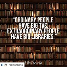 Nice #Repost @robinsharma with @repostapp. ・・・ Ordinary people have big TVs. Extraordinary people have big libraries. #LWT #LWTmovement #robinsharma