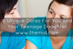 8 Unique Dates For You And Your Teenage Daughter - The Mid