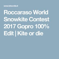 Roccaraso World Snowkite Contest 2017 Gopro 100% Edit | Kite or die