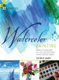 Watercolor Painting: Expert Answers to the Questions Every Artist Asks (Art Answers) by George James http://www.amazon.com/dp/1438000227/ref=cm_sw_r_pi_dp_Jlcavb0PFGDQ2