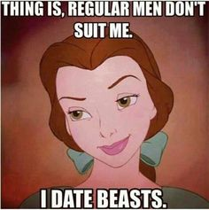 I only date beasts. lol
