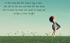 I'm the kinda girl who doesn't say a word, Who sits at the curb and waits for the world♥♥Bridget Mendler-Ready or Not
