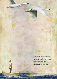 Faith is Looking Up Quotable Quotes, Wisdom Quotes, Words Quotes, Sayings, Qoutes, Honor Quotes, Condolences Quotes, Time Quotes, Encouragement Quotes