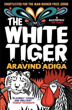 The White Tiger (2008) by Aravind Adiga  Adiga's debut novel won the Man Booker Prize for fiction. In the book, the protagonist, Balram Halwai, narrates his life to the Chinese Premier Wen Jiabao: how the son of a rickshaw puller works as a chauffeur in Delhi and then flees to Bangalore after killing his employer, stealing his money and becoming a successful businessman