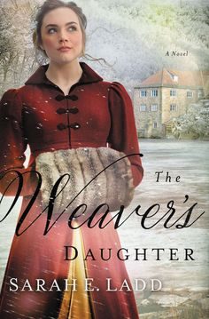 The Weaver's Daughter by Sarah E. Ladd | April 2018