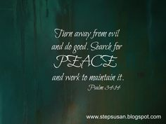 It's time for a new verse! The next two weeks I want to focus on Jehovah Shalom - The Lord is Peace. Here's our verse: The. Bible Quotes About Peace, Verses About Peace, Strength Bible Quotes, Peace Quotes, Truth Quotes, Peace Of Mind, Peace And Love, Psalm 34 14, Bible Scriptures