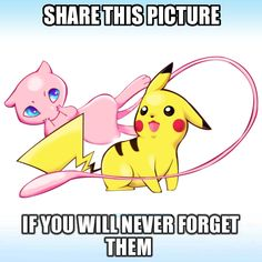 I know I certainly won't ever forget these two. Pickachu and Mew!