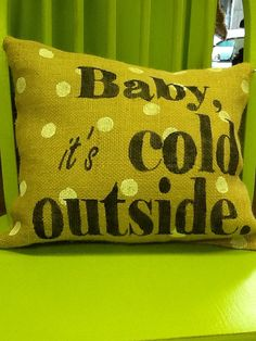 Baby it's cold outside burlap pillow by Burlapulous on Etsy, $26.00