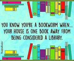 You know you're a bookworm when ... your house is one book away from being considered a library.