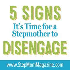 Disengaging Stepmoms: 5 Signs It's Time to Step Back - StepMom Magazine - Oh my gosh, this is all so true. Being a step mom is hard, and it's worse when things are said to -