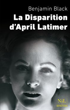 La disparition d'April Latimer - Benjamin BLACK. Entre polar d'atmosphère et thriller psychologique, une intrigue hitchkockienne impossible à lâcher.