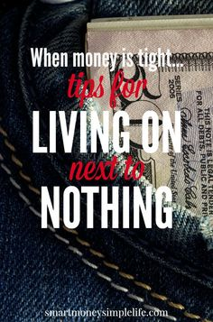 When Money Is Tight - Tips for Living on Next to Nothing | When money is tight, you need to get really creative. Here are some useful tips for when you're down on your luck and need to live on next to nothing. #LivingOnNextToNothing #FrugalLivingTips - Smart Money, Simple Life