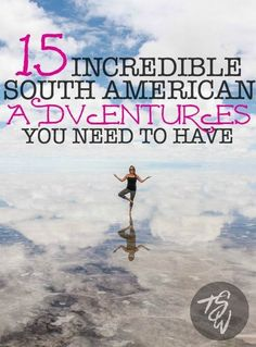 15 incredible South American adventures to have in your lifetime! THE BEST LIST!!!