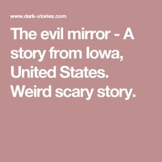 The evil mirror - A story from Iowa, United States. Weird scary story.