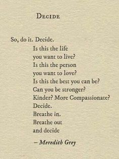 "Pretty sure this was said by the character ""Meredith Grey"" (""Grey's Anatomy"") rather than written by her, but still: Decide."