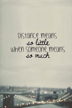 Distance doesn't make a difference if someone's worth it.
