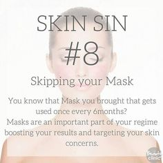 SKIN SIN #8 - Skipping your mask. I know most are guilty of this Sin! Masks are an important part of your regime boosting your results and targeting your concerns. 1-2x Weekly Depending Check with your Skin Therapist. EXTRA TIP: Your fave weekly TV show is the perfect time put on before it starts wash off once it's ended - This way you won't miss a Mask (Or an Episode!)