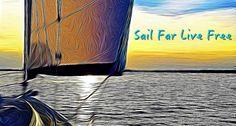 Sail Far Live Free - Sailboats, Sailing News, and Gear