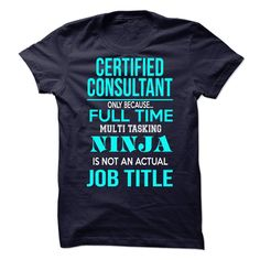#t-shirts... Cool T-shirts  Certified Consultant . (CuaTshirts)  Design Description: If you dont absolutely love our design, just SEARCH your favorite one by using search bar on the header!! OR if you want to have a unique tshirt, please contact us and we will de.... Check more at http://cuatshirts.com/automotive/new-t-shirts-certified-consultant-cuatshirts.html