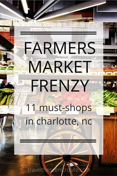 11 markets worth a Saturday morning trip in Charlotte, NC Charolette North Carolina, All I Ever Wanted, Weekend Getaways, Weekend Trips, Oui Oui, Mo S, Asheville, Oh The Places You'll Go, Farmers Market