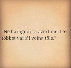 Katica Neked szól !! Best Quotes, Love Quotes, Inspirational Quotes, Quotations, Qoutes, Sad Life, Tattoo Quotes, Wisdom, Thoughts