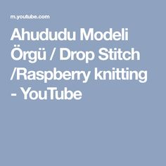 Ahududu Modeli Örgü / Drop Stitch /Raspberry knitting - YouTube