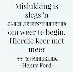Afrikaanse Inspirerende Gedagtes & Wyshede: Mislukking is slegs 'n geleentheid om weer te begi. Afrikaanse Quotes, Law Of Attraction Quotes, Journal Inspiration, Bible Quotes, Slogan, Best Quotes, Lyrics, Give It To Me, Wisdom