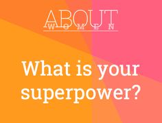 We all have something that we are AWESOME at! Or AMAZING at! Something that we excel at! What is your SUPERPOWER?  Question of the day... #‎ABOUTWOMEN #‎Superpower #‎WeAllHaveOne #‎OwnIt