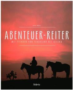 ABENTEUER-REITER - Mit Pferden von FEUERLAND bis ALASKA - Ein Premium***-Bildband in stabilem Schmuckschuber mit 320 Seiten und über 500 Abb...