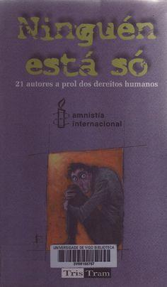 Ninguén está só : 21 autores a prol dos dereitos humanos / relatos de Fran Alonso ... [et al.] ; ilustrados por Aurora López ... [et al.] Alonso, Cover, Books, Social Equality, Libros, Lifebuoy, Literatura, Senior Boys, Lineman