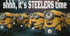 Pittsburgh Steelers~Shh, it's Steelers time | Steelers | Pinterest | Pittsburgh, Pittsburgh Steelers and The Minions