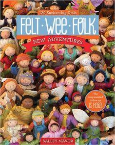 Felt Wee Folk - New Adventures: 120 Enchanting Dolls: Amazon.co.uk: Salley Mavor: 9781607058861: Books