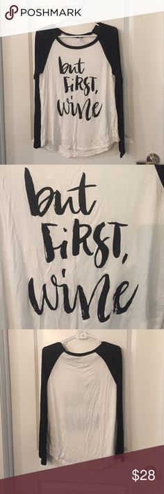 """Graphic Tee """"But First, Wine"""" 95% Rayon 5% Spandex. So cute on to dress down for a night with the girls drinking your favorite wine!  Tops Tees - Long Sleeve"""