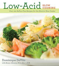 Low-Acid Slow Cooking by Dominique De Vito Acidic Diet, Acidic Foods, Alkaline Diet, Low Acid Recipes, Acid Reflux Recipes, Low Acid Foods, Cooker Recipes, Diet Recipes, Healthy Recipes