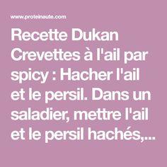 Recette Dukan Crevettes à l'ail par spicy : Hacher l'ail et le persil. Dans un saladier, mettre l'ail et le persil hachés, le jus de citron. Saler et poivrer. Faire mariner les crevettes décortiquées dedans au moins 2 h. Cuire au four à 180° penda