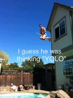 """I guess he was thinking """"YOLO"""" :)"""