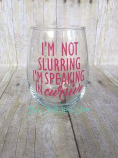Wine Glasses - Im not slurring | Im speaking in cursive Wine Glass | Funny Wine Glass | WineO | Best Friend Gift | Talking in Cursive | friendship gift