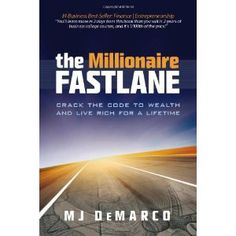 The Millionaire Fastlane: Crack the Code to Wealth and Life Rich for a Lifetime! M. J. DeMarco