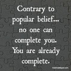I know someone needs this one. You are complete. You are wonderful. www.KatrinaMayer.com #complete #truestory #katrinamayer #happiness #perspective #words #wordsofwisdom #truth #life #love #relationships #important #pinquotes #optimistic #advicequotes #reality #quoteoftheday #quotes #quote #quotesdaily #quotestoliveby #reminder #instaquote